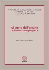 Al cuore dell'umano. La domanda antropologica. Vol. 1