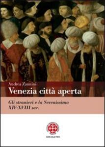 Venezia città aperta. Gli stranieri e la Serenissima XIV-XVIII sec.