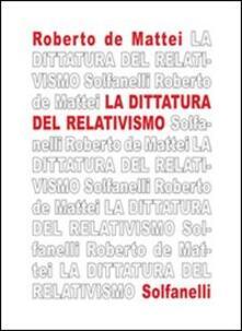 La dittatura del relativismo - Roberto De Mattei - copertina