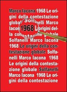 1968. Le origini della contestazione globale - Marco Iacona - copertina