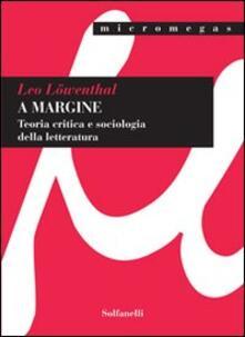 A margine. Teoria critica e sociologica della letteratura - Leo Löwenthal - copertina