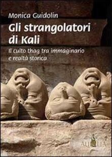 Gli strangolatori di Kali. Il culto thag tra immaginario e realtà storica