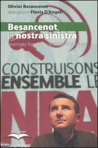 Besancenot: la nostra sinistra. L'esempio francese e la sinistra del futuro - Olivier Besancenot,Flavia D'Angeli - copertina