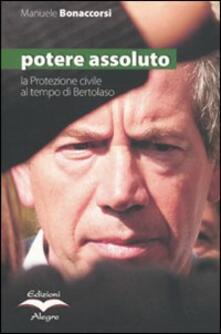 Potere assoluto. La protezione civile al tempo di Bertolaso - Manuele Bonaccorsi - copertina