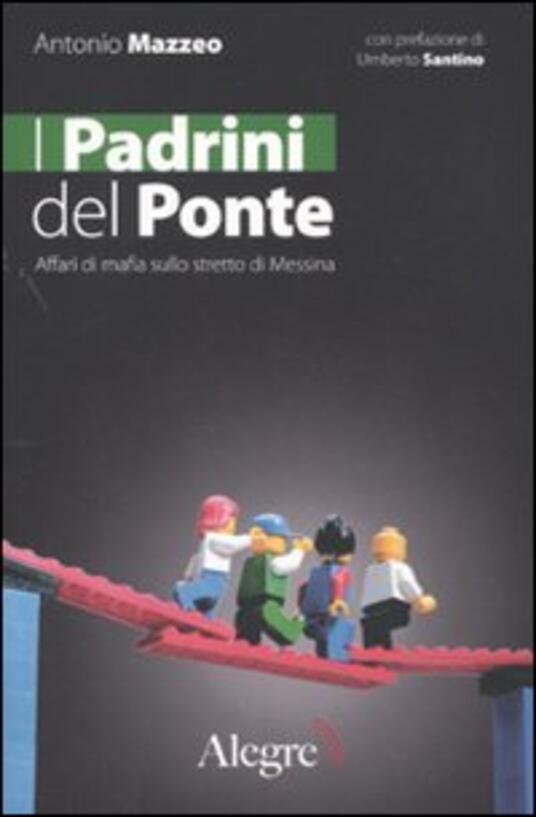I padrini del ponte. Affari di mafia sullo stretto di Messina - Antonio Mazzeo - copertina