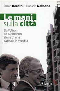 Foto Cover di Le mani sulla città, Libro di Paolo Berdini,Daniele Nalbone, edito da Edizioni Alegre