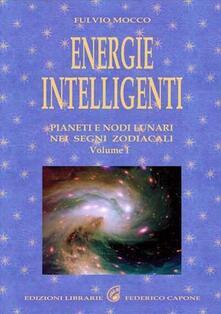 Energie intelligenti. Vol. 1: Pianeti e nodi lunari nei segni zodiacali..pdf
