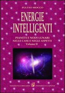 Energie intelligenti. Vol. 2: Pianeti e nodi lunari nelle case e negli aspetti astrologici.