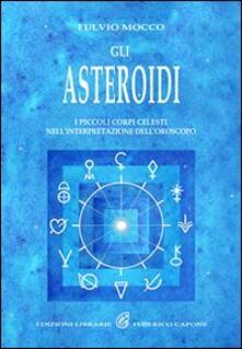 Gli asteroidi. I piccoli corpi celesti nellinterpretazione delloroscopo.pdf