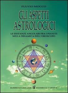 Gli aspetti astrologici. Le distanze angolari fra i pianeti nella dinamica dell'oroscopo