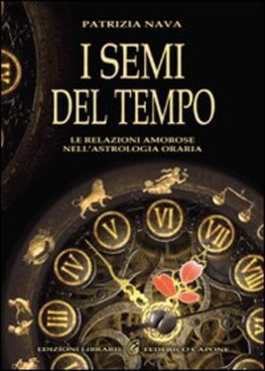 I semi del tempo. Le relazioni amorose nell'astrologia oraria - Patrizia Nava - copertina