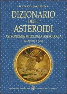 Dizionario degli asteroidi. Astronomia, mitologia, astrologia, da Abante a Zeus.pdf