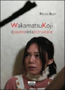 Wakamatsukoji. Il piacere della distruzione