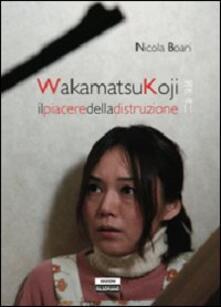 Secchiarapita.it Wakamatsukoji. Il piacere della distruzione Image