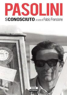 Pier Paolo Pasolini sconosciuto - Fabio Francione - ebook