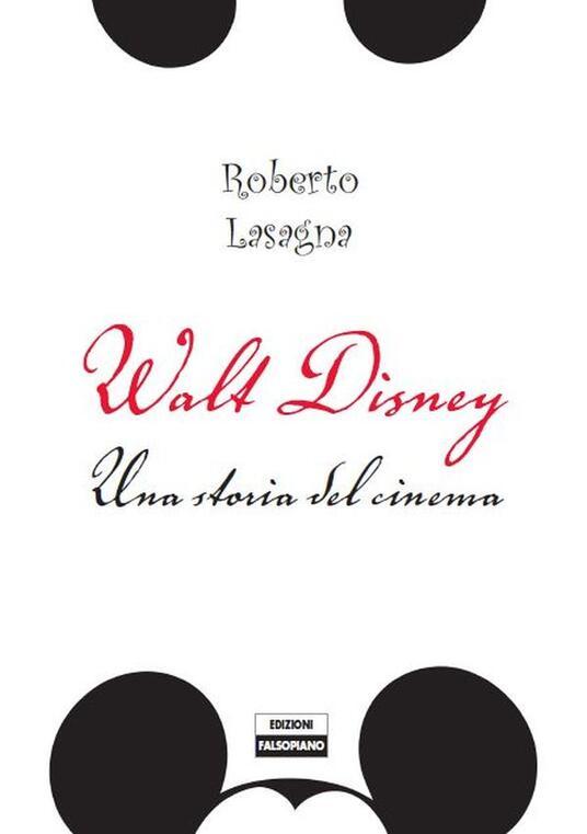 Walt Disney. Una storia del cinema. Dalle origini alla Pixar. Ediz. illustrata - Roberto Lasagna - ebook