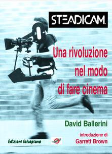 Steadicam. Una rivoluzione nel modo di fare cinema - David Ballerini - ebook