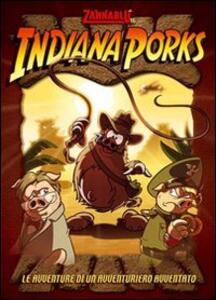 Indiana Porks. Le avventure di una avventuriero avventato