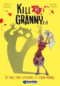 Tra i due litiganti, il terzo muore. Kill the granny 2.0. Vol. 2
