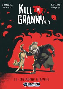 Chi muore si rivede. Kill the granny 2.0. Vol. 3
