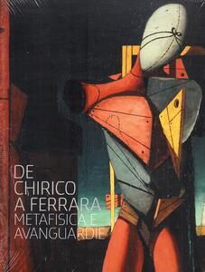 De Chirico a Ferrara. Metafisica e avanguardie