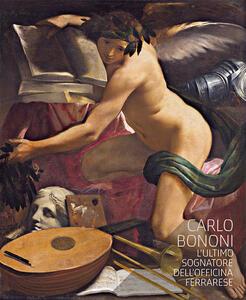 Carlo Bononi. L'ultimo sognatore dell'Officina ferrarese. Catalogo della mostra (Ferrara, 14 ottobre 2017-7 gennaio 2018). Ediz. italiana e inglese