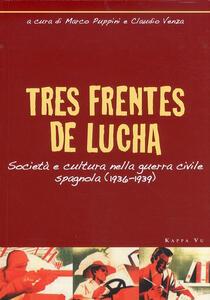 Tres frentes de lucha. Società e cultura nella guerra civile spagnola (1936-1939). Ediz. italiana e spagnola
