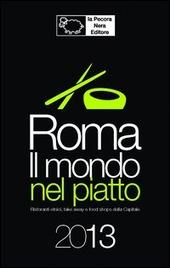 Roma. Il mondo nel piatto. 2013. Ristoranti etnici, take away, e food shops nella capitale