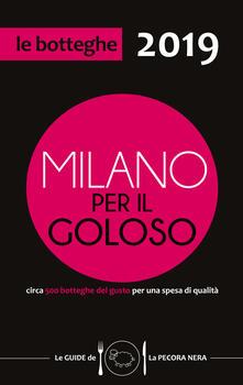 Milano per il goloso 2019. Circa 500 botteghe del gusto per una spesa di qualità.pdf