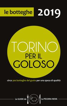 Torino per il goloso 2019. Circa 300 botteghe del gusto per una spesa di qualità.pdf