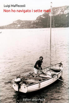 Non ho navigato i sette mari - Luigi Maffezzoli - copertina