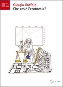 Che cosè leconomia? Audiolibro. CD Audio. Con libro.pdf
