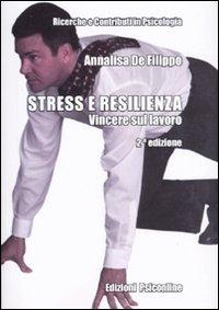 Stress e resilienza. Vincere sul lavoro
