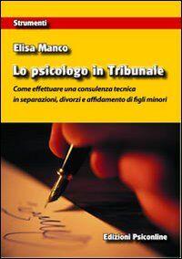 Lo psicologo in tribunale. Come effettuare una consulenza tecnica in separazioni, divorzi e affidamento di figli minori