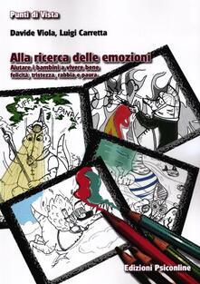 Alla ricerca delle emozioni. Aiutare i bambini a vivere bene felicità, tristezza, rabbia e paura - Davide Viola,Luigi Carretta - copertina