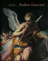 Andrea Lanzani (1641-1712). Protagonista del barocchetto lombardo