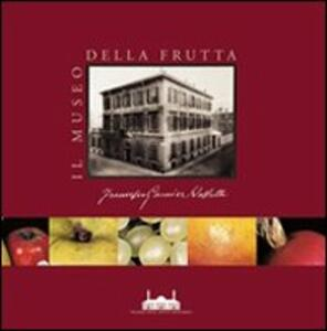 Libro Il Museo della frutta «Francesco Garnier Valletti». Torino. Ediz. illustrata
