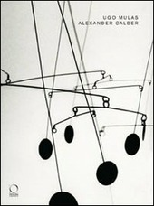 Alexander Calder. Catalogo della mostra (Torino, 26 giugno-19 ottobre 2008)