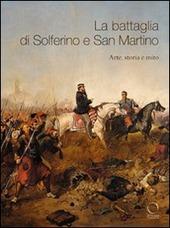 La battaglia di Solferino e San Martino. Arte, storia e mito