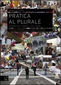 Libro Pratica al plurale. Milanofficine: progetti, idee, azioni