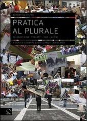 Pratica al plurale. Milanofficine: progetti, idee, azioni
