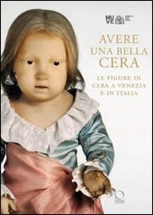 Avere una bella cera. Le figure in cera a Venezia e in Italia. Catalogo della mostra (Venezia, 10 maggio-25 giugno 2012).pdf