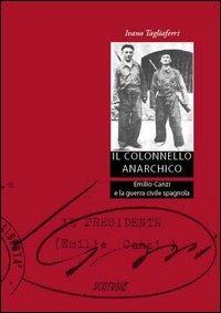 Il Il colonnello anarchico. Emilio Canzi e la guerra civile spagnola - Tagliaferri Ivano - wuz.it