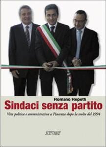 Sindaci senza partito. Vita politica e amministrativa a Piacenza dopo la svolta del 1994