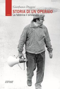 Storia di un operaio. La fabbrica il sindacato