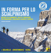 Voluntariadobaleares2014.es In forma per lo scialpinismo. Appunti di allenamento, salute e benessere per principianti, scialpinisti classici e sportivi Image