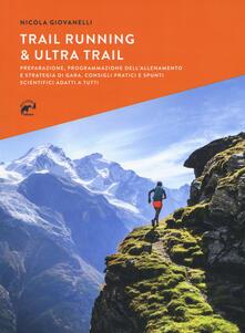 Trail running & ultra trail. Preparazione, programmazione dellallenamento e strategia di gara. Consigli pratici e spunti scientifici adatti a tutti.pdf