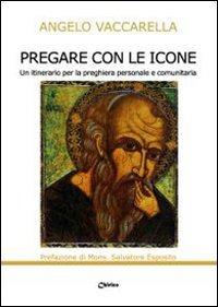 Pregare con le icone. Un itinerario per la preghiera personale e comunitaria - Vaccarella Angelo - wuz.it