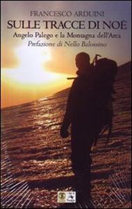 Sulle tracce di Noè. Angelo Palego e la montagna dell'Arca