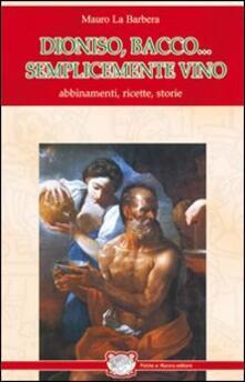 Dioniso, Bacco... semplicemente vino. Abbinamenti, ricette, storie